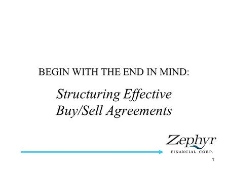 1 BEGIN WITH THE END IN MIND: Structuring Effective Buy/Sell Agreements.