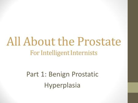 All About the Prostate For Intelligent Internists