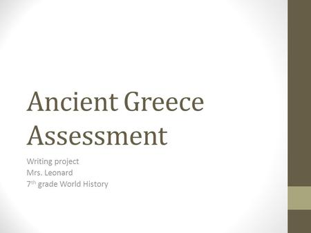 Ancient Greece Assessment Writing project Mrs. Leonard 7 th grade World History.