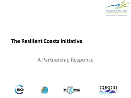 The Resilient Coasts Initiative A Partnership Response.