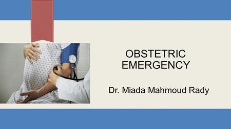 OBSTETRIC EMERGENCY Dr. Miada Mahmoud Rady. NOTE: To change the image on this slide, select the picture and delete it. Then click the Pictures icon in.