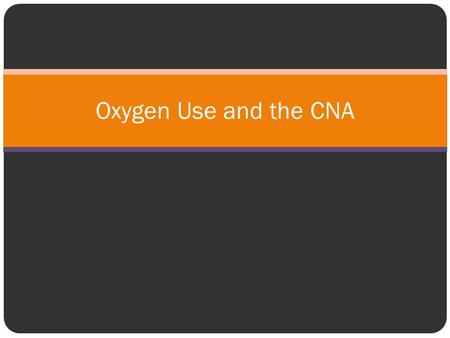 Oxygen Use and the CNA. Signs and Symptoms to Report Unusual skin color Unusual color of lips, mucous membranes, nail beds Cool, clammy skin Slow, rapid.