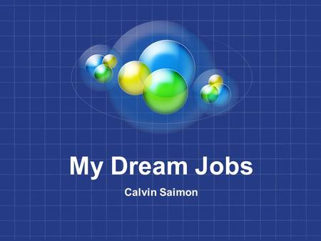 My Dream Jobs Calvin Saimon. Three Dream Jobs FIRE FIGHTER DOCTOR TEACHER.