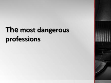 The most dangerous professions. There are many ways of earning a living, which includes the risks of putting our lives in danger. Many professionals have.