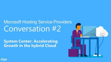 System Center: Accelerating Growth in the hybrid Cloud Microsoft Hosting Service Providers Conversation #2 1.