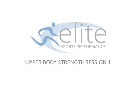 UPPER BODY STRENGTH SESSION 1. 1.Age Group Suitable for all players aged 9 and over 2. Session Objectives A. To begin to develop players Upper Body Strength.