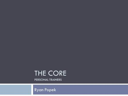 THE CORE PERSONAL TRAINERS Ryan Popek. What is the core?  Not just abs!  Core muscles consist of:  Rectus Abdominous  Obliques  Lateral portions.