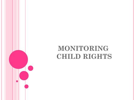 MONITORING CHILD RIGHTS. MONITORING LEVELS Reports Concluding Observations Alternative Reports NGO's and NGO's Coalition Alternative Reports NGO's and.