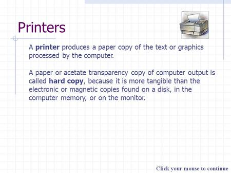 Printers A printer produces a paper copy of the text or graphics processed by the computer. A paper or acetate transparency copy of computer output is.