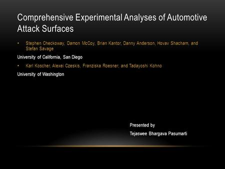 Comprehensive Experimental Analyses of Automotive Attack Surfaces Stephen Checkoway, Damon McCoy, Brian Kantor, Danny Anderson, Hovav Shacham, and Stefan.