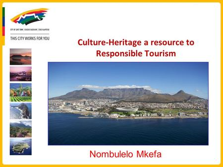 Culture-Heritage a resource to Responsible Tourism Nombulelo Mkefa.