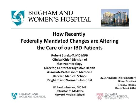 2014 Advances in Inflammatory Bowel Diseases Orlando, Florida December 4, 2014 1 How Recently Federally Mandated Changes are Altering the Care of our IBD.