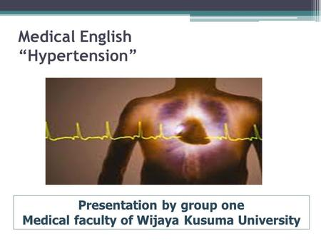 "Medical English ""Hypertension"" Presentation by group one Medical faculty of Wijaya Kusuma University."