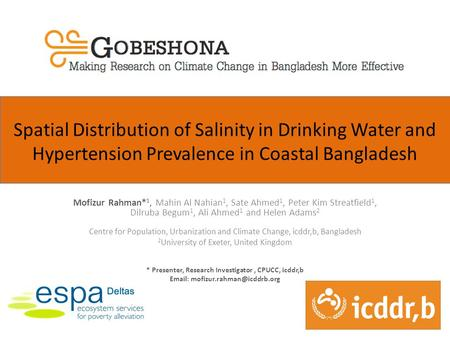 Spatial Distribution of Salinity in Drinking Water and Hypertension Prevalence in Coastal Bangladesh Mofizur Rahman* 1, Mahin Al Nahian 1, Sate Ahmed 1,