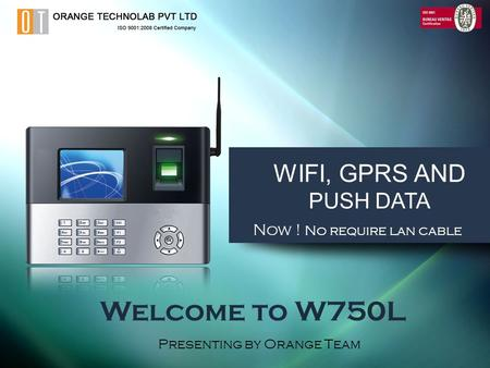 WIFI, GPRS AND PUSH DATA Welcome to W750L Presenting by Orange Team Now ! No require lan cable.