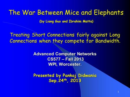1 The War Between Mice and Elephants (by Liang Guo and Ibrahim Matta) Treating Short Connections fairly against Long Connections when they compete for.
