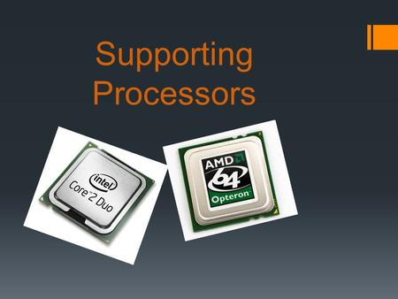 Supporting Processors. TYPES AND CHARACTERISTICS OF PROCESSORS  The processor installed on a motherboard is the primary component that determines the.