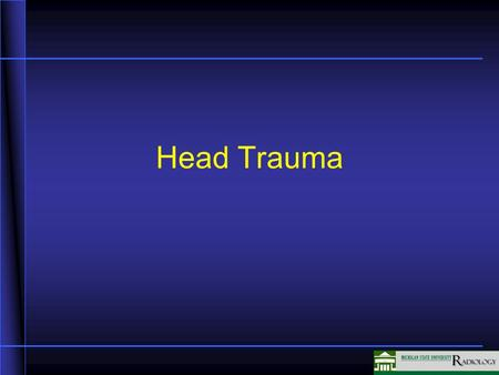 Head Trauma In this unit we are going to discuss head trauma and its presentations.