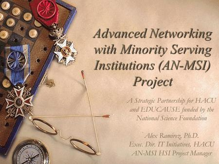 Advanced <strong>Networking</strong> with Minority Serving Institutions (AN-MSI) Project A Strategic Partnership for HACU and EDUCAUSE funded by the National Science Foundation.