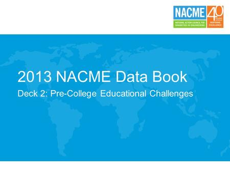 2013 NACME Data Book Deck 2: Pre-College Educational Challenges.