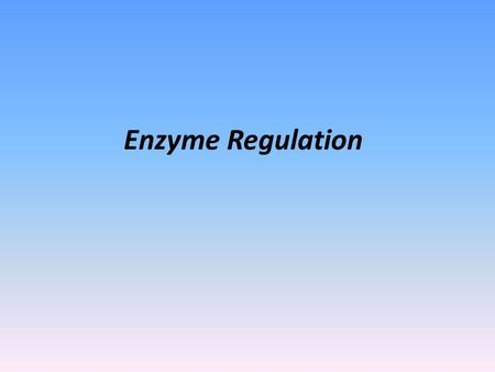 Enzyme Regulation.