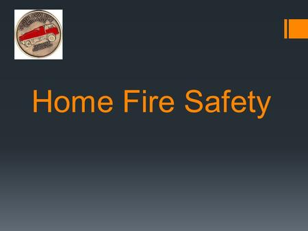 Home Fire Safety. Fire – what do you know  Why is fire dangerous  What might cause a fire at home  Can you be prepared for a possible fire.