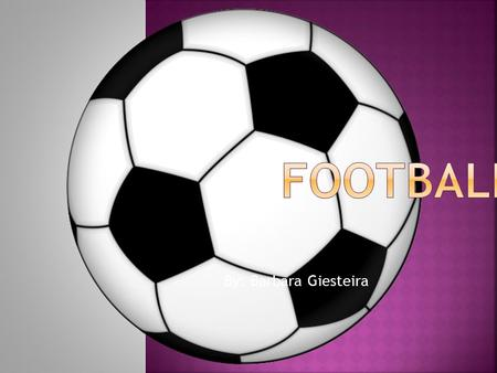 By: Barbara Giesteira.  History says that football originally came from the medieval Europe, they had a range of games that they played using their foot.