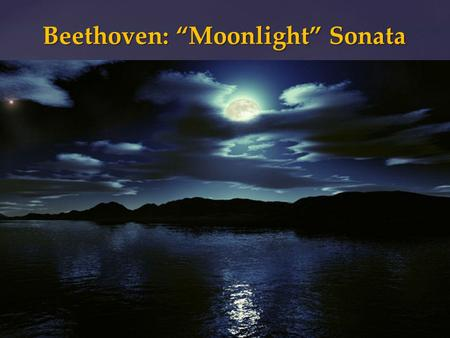 "{ Beethoven: ""Moonlight"" Sonata.  ""Sonata"" originally meant a piece that was played, the opposite was a ""cantata,"" which was sung.  Beginning in the."