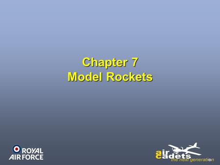 Chapter 7 Model Rockets. Model Rockets Model Rockets are a run and inexpensive way of learning about rocketryModel Rockets are a run and inexpensive way.