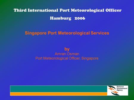 Third International Port Meteorological Officer Hamburg 2006 Singapore Port Meteorological Services by Amran Osman Port Meteorological Officer, Singapore.