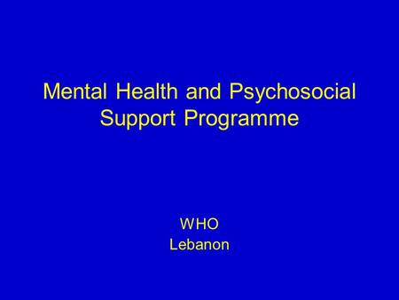 Mental Health and Psychosocial Support Programme WHO Lebanon.