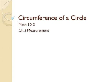 Circumference of a Circle Math 10-3 Ch.3 Measurement.