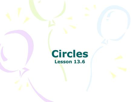 Circles Lesson 13.6. Describe what each of the following equations make: 1.y = 4 2.3x + 2y = -9 3.4x 2 – 6x + 12 = 0 4.x 2 + y 2 = 9 1.Horizontal line.