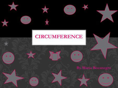 By Maria Bocanegra. The distance around a closed curved circle. WHAT IS CIRCUMFERENCE?