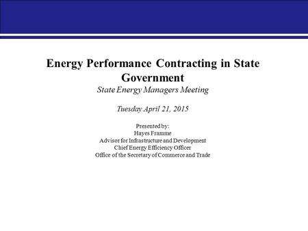 2014 Energy & Sustainability Conference Energy Performance Contracting in State Government State Energy Managers Meeting Tuesday April 21, 2015 Presented.