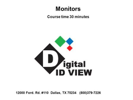 Monitors Course time 30 minutes 12000 Ford. Rd. #110 Dallas, TX 75234 (800)379-7226.