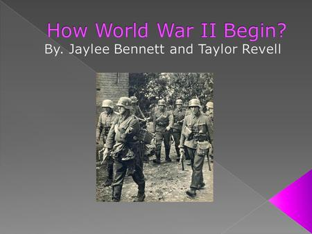 In our power point we will talk about how WWII began.