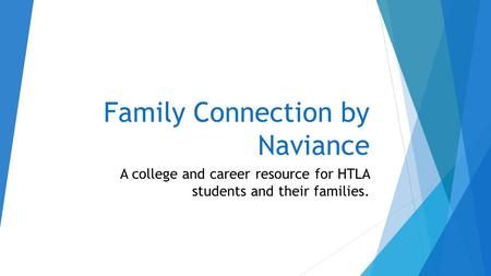 Family Connection by Naviance A college and career resource for HTLA students and their families.