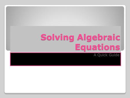 Solving Algebraic Equations A Quick Guide Curriculum Expectations Overall Expectations By the end of Grade 7, students will: solve simple algebraic equations.