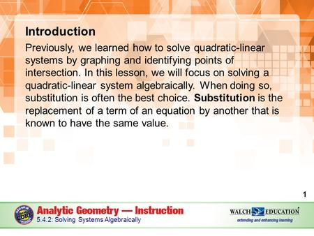 Introduction Previously, we learned how to solve quadratic-linear systems by graphing and identifying points of intersection. In this lesson, we will focus.