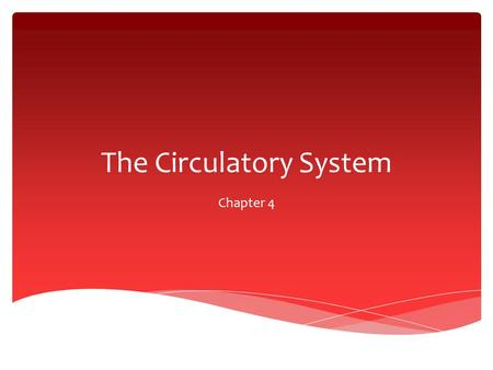The Circulatory System Chapter 4.  AKA—The Cardiovascular System  The system that: What is the circulatory system?  delivers needed substances to cells.