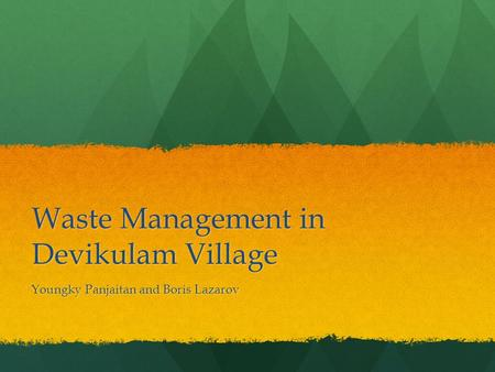 Waste Management in Devikulam Village Youngky Panjaitan and Boris Lazarov.
