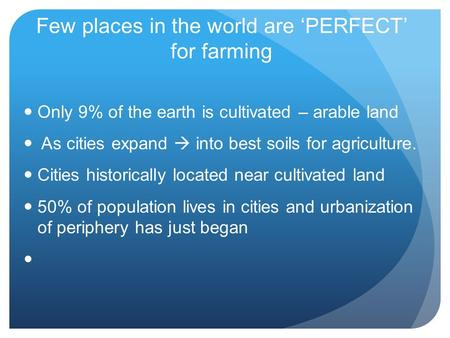 Few places in the world are 'PERFECT' for farming Only 9% of the earth is cultivated – arable land As cities expand  into best soils for agriculture.