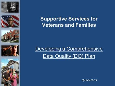 Supportive Services for Veterans and Families Developing a Comprehensive Data Quality (DQ) Plan Updated 9/14.