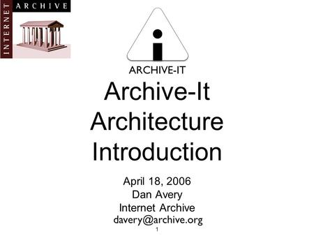 Archive-It Architecture Introduction April 18, 2006 Dan Avery Internet Archive 1.