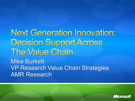 Mike Burkett VP Research Value <strong>Chain</strong> Strategies AMR Research.