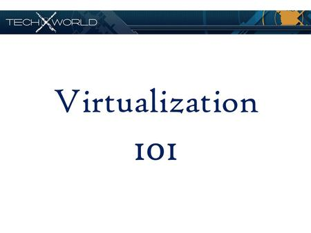 Virtualization 101. What is Virtualization? Types of Virtualization Desktop Virtualization Server Virtualization Network Virtualization Storage Virtualization.