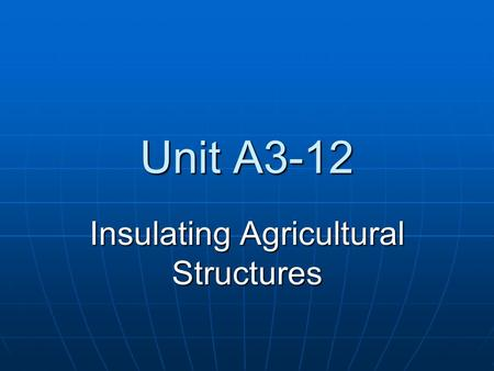Unit A3-12 Insulating Agricultural Structures Problem Area 3 Construction Systems.