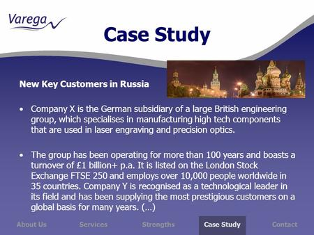 About Us ServicesStrengthsCase Study Contact Case Study New Key Customers in Russia Company X is the German subsidiary of a large British engineering group,