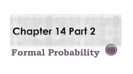 Formal Probability. The sum of probabilities for all possible outcomes of a trial must equal 1. Example: Flipping a Coin S = {Heads, Tails} P(H) = 0.5.